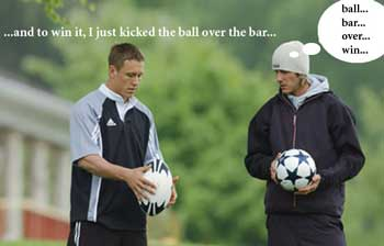 Rugby player: 'so to win, I kicked the ball over the bar'. Beckham: 'ball .. bar ... over .. win ..